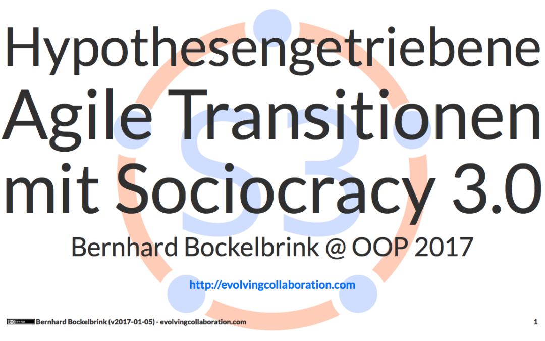 Hypothesengetriebene Agile Transitionen mit Sociocracy 3.0 auf der OOP-2017