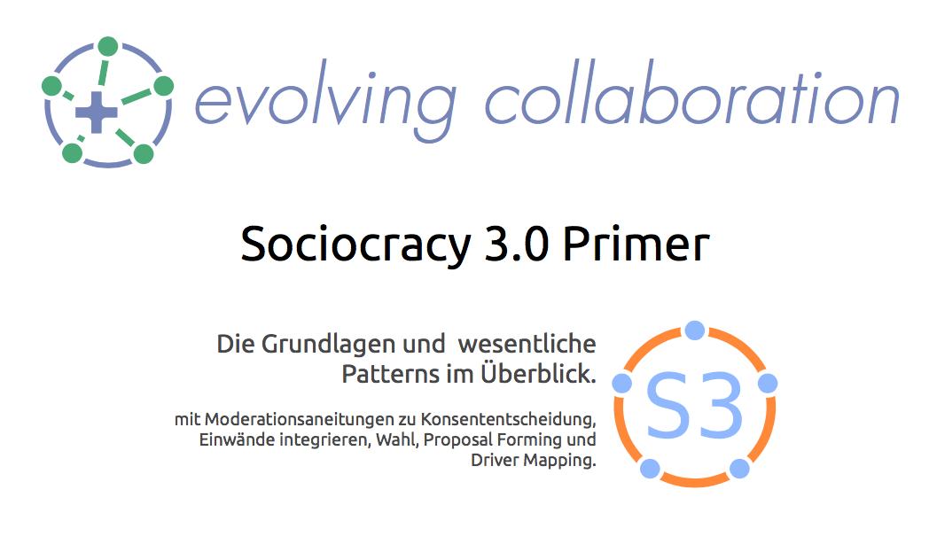 Der S3 Primer – Grundlagen und Moderationshilfen für Sociocracy 3.0